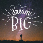 Be A BIG Dreamer!